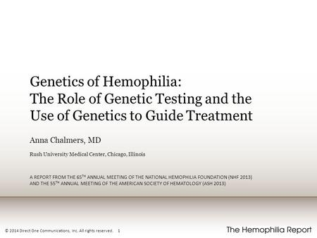 © 2014 Direct One Communications, Inc. All rights reserved. 1 Genetics of Hemophilia: The Role of Genetic Testing and the Use of Genetics to Guide Treatment.