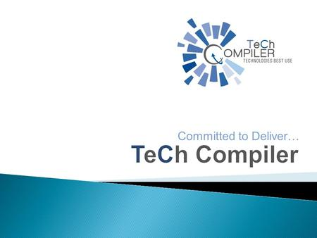 Committed to Deliver….  TeCh Compiler Data Systems is a leading global software services company having presence across USA, Japan and India. We deliver.