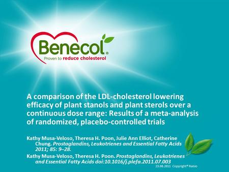 23.08.2011 Copyright® Raisio A comparison of the LDL-cholesterol lowering efficacy of plant stanols and plant sterols over a continuous dose range: Results.
