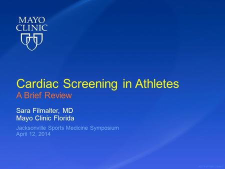©2014 MFMER | slide-1 Cardiac Screening in Athletes A Brief Review Sara Filmalter, MD Mayo Clinic Florida Jacksonville Sports Medicine Symposium April.