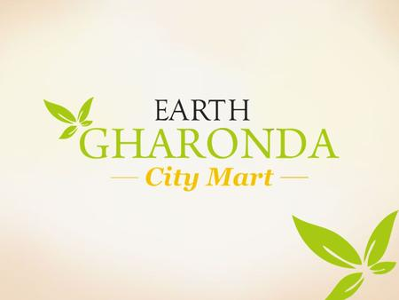 Exclusive Retail Spaces of Happiness About Earth Gharonda City Mart Earth GHARONDA City Mart is an integral part of Earth GHARONDA, a mega residential.