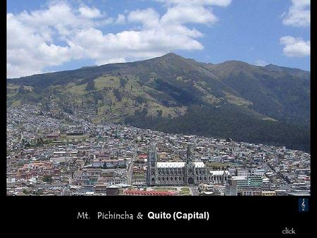 Mt. Pichincha & Quito (Capital) click Panorama Quito / 2850 m – 9400 feet.