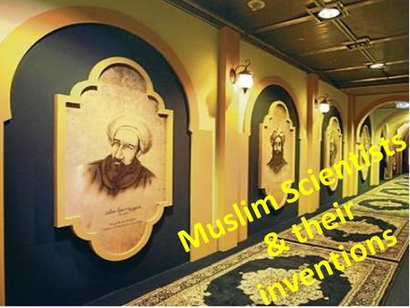 Muslim Scientists & their inventions. Part 1 Science in the Muslim World.