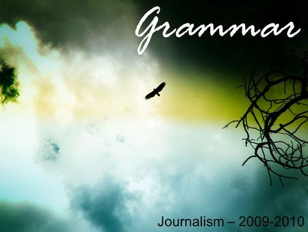 Grammar Journalism – 2009-2010. Objective and Subjective Case for Pronouns Pronoun Case is really a very simple matter. There are three cases. –Subjective.