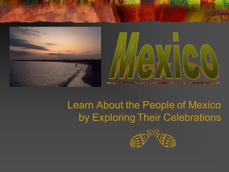 Learn About the People of Mexico by Exploring Their Celebrations.
