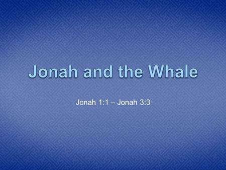 Jonah 1:1 – Jonah 3:3. Heading to Tarshish One day the Lord came to a man named Jonah. He wanted Jonah to go to a city called Nineveh and teach the people.