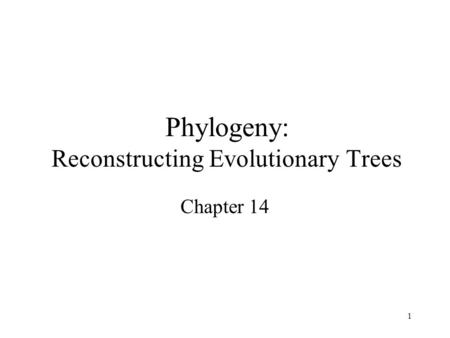 1 Phylogeny: Reconstructing Evolutionary Trees Chapter 14.