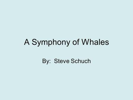 A Symphony of Whales By: Steve Schuch #1 What was Glashka's special gift? A. She heard the songs of Narna. B. She drew pictures of whales and seals.