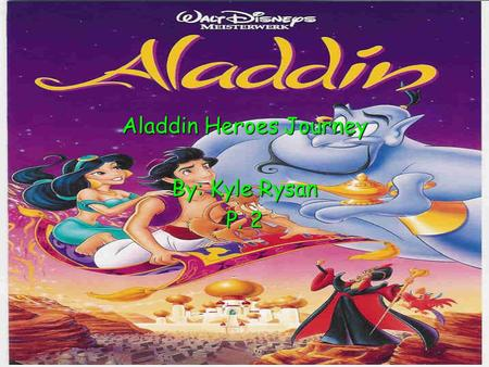 Aladdin Heroes Journey By: Kyle Rysan P. 2