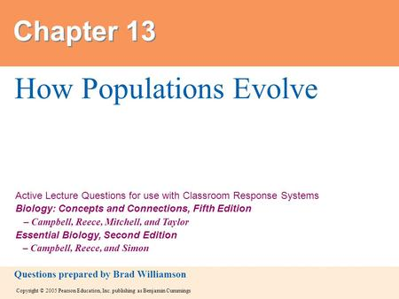 Copyright © 2005 Pearson Education, Inc. publishing as Benjamin Cummings Active Lecture Questions for use with Classroom Response Systems Biology: Concepts.