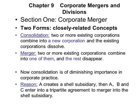Chapter 9 Corporate Mergers and Divisions Section One: Corporate Merger Two Forms: closely-related Concepts Consolidation: two or more existing corporations.