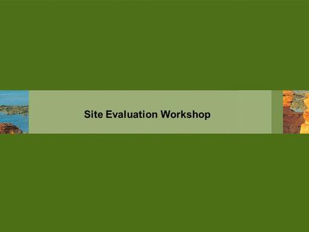 Site Evaluation Workshop. 3 Key Points Objectives of the Workshop 1.Provide the Traditional Owners with information that will assist in their decision.