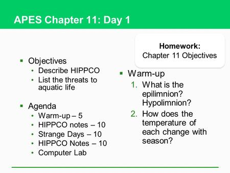 APES Chapter 11: Day 1  Objectives Describe HIPPCO List the threats to aquatic life  Agenda Warm-up – 5 HIPPCO notes – 10 Strange Days – 10 HIPPCO Notes.
