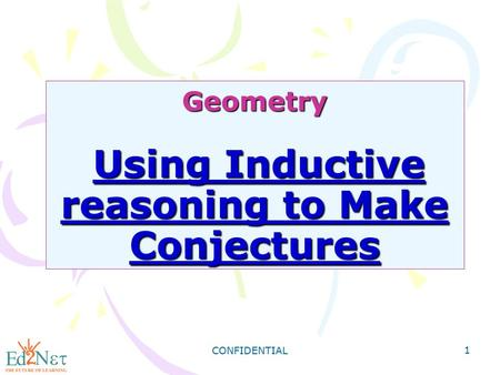 CONFIDENTIAL 1 Geometry Using Inductive reasoning to Make Conjectures.