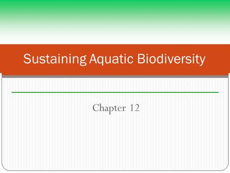 Chapter 12 Sustaining Aquatic Biodiversity. By the Numbers About 50% of the human population depends on the seas for primary source of food. About 90%
