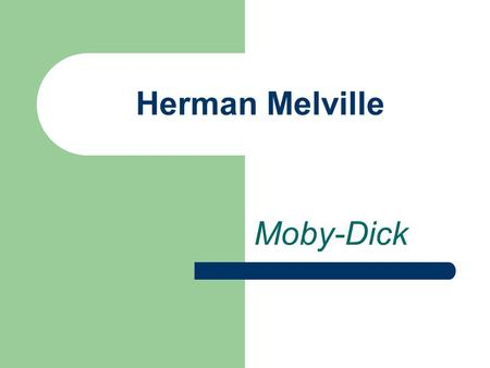 Herman Melville Moby-Dick.