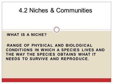 4.2 Niches & Communities What is a niche?