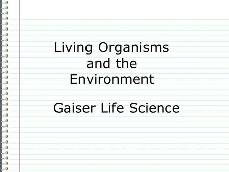Living Organisms and the Environment Gaiser Life Science.