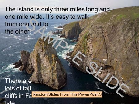 Www.ks1resources.co.uk The island is only three miles long and one mile wide. It's easy to walk from one end to the other! There are lots of tall cliffs.