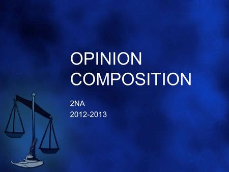 OPINION COMPOSITION 2NA 2012-2013. WHAT IS AN OPINION COMPOSITION? you express your viewpoint on a definite subject you support it with coherent arguments.