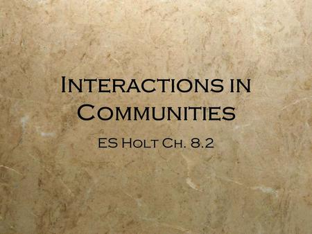Interactions in Communities ES Holt Ch. 8.2. Community  All populations interacting in a particular ecosystem.