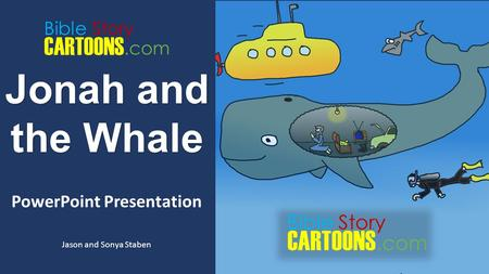 Jonah and the Whale PowerPoint Presentation Jason and Sonya Staben.com Story CARTOONS Bible.