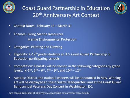 Coast Guard Partnership in Education 20 th Anniversary Art Contest Contest Dates: February 14 – March 31 Contest Dates: February 14 – March 31 Themes :