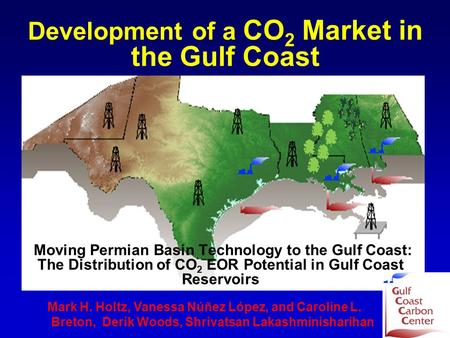 Moving Permian Basin Technology to the Gulf Coast: The Distribution of CO 2 EOR Potential in Gulf Coast Reservoirs Mark H. Holtz, Vanessa Núñez López,