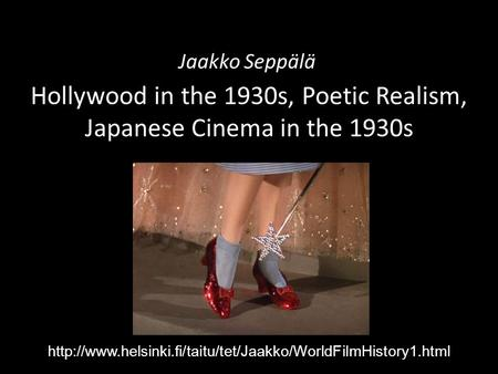 Hollywood in the 1930s, Poetic Realism, Japanese Cinema in the 1930s Jaakko Seppälä