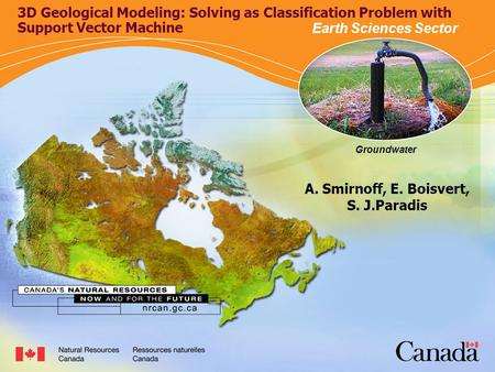 Groundwater 3D Geological Modeling: Solving as Classification Problem with Support Vector Machine A. Smirnoff, E. Boisvert, S. J.Paradis Earth Sciences.