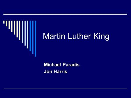 Martin Luther King Michael Paradis Jon Harris. The Life of the Big Guy  Jan. 15, 1929  Booker T. Washington high school, 15  Morehouse college, 19.
