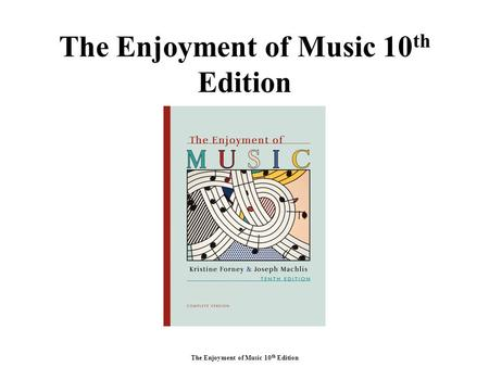 The Enjoyment of Music 10 th Edition. Unit XIII The Eighteenth-Century Concerto and Sonata.