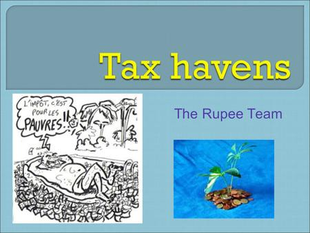 The Rupee Team. 1) Definitions 2) Categorizing the users 3) Blames addressed to the tax havens 4) Changes done after the G20 Summit 1/4/2010IDI-The Rupee.