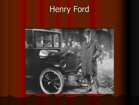 "Henry Ford. Why is Henry Ford is one of the most important Americans of the 20 th century? He did not... Invent the ""horseless carriage"" or automobile."