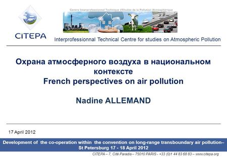 Development of the co-operation within the convention on long-range transboundary air pollution– St Petersburg 17 - 18 April 2012 CITEPA – 7, Cité Paradis.