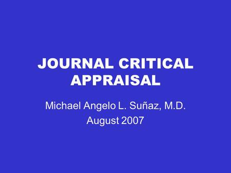 JOURNAL CRITICAL APPRAISAL Michael Angelo L. Suñaz, M.D. August 2007.