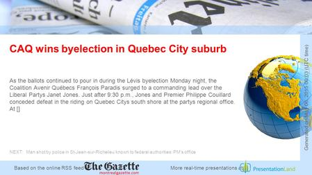 Based on the online RSS feed <strong>of</strong> CAQ wins byelection in Quebec City suburb As the ballots continued to pour in during the Lévis byelection Monday night,