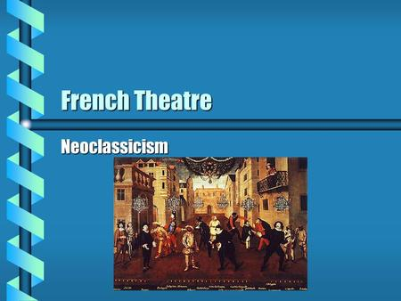 French Theatre Neoclassicism I. Influences and times A. 1500 - 1700 B. Neoclassic Rules of writing 1. Followed Aristotlean rules a. Protagonist b. Antagonist.