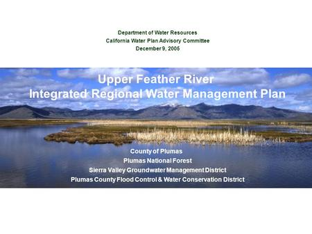 Department of Water Resources California Water Plan Advisory Committee December 9, 2005 Upper Feather River Integrated Regional Water Management Plan County.