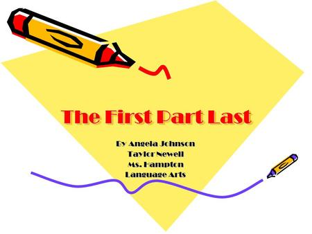 The First Part Last By Angela Johnson Taylor Newell Ms. Hampton Language Arts.