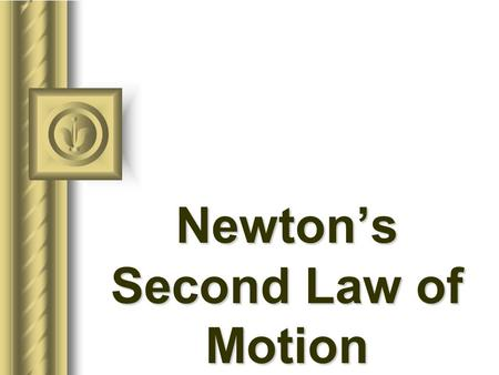 Newton's Second Law of Motion Mass the quantity of matter in an object the measurement of the inertia measured in kilograms (kg)