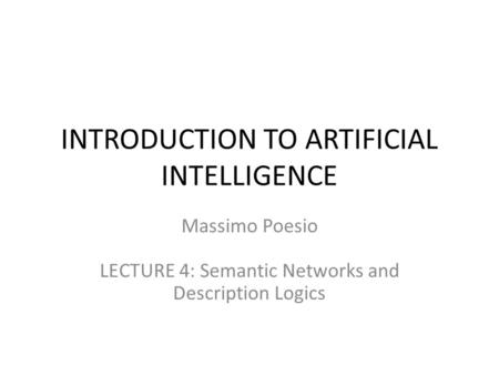 INTRODUCTION TO ARTIFICIAL INTELLIGENCE Massimo Poesio LECTURE 4: Semantic Networks and Description Logics.