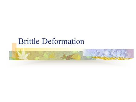 Brittle Deformation.
