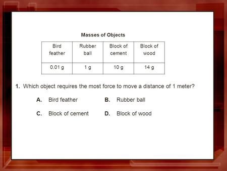 1. Which object requires the most force to move a distance of 1 meter?