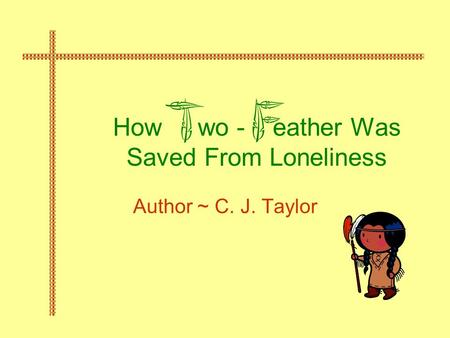 How wo - eather Was Saved From Loneliness Author ~ C. J. Taylor.