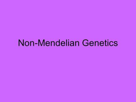 "Non-Mendelian Genetics. Mendelian Genetics: Dominant & Recessive Review  One allele is DOMINANT over the other (because the dominant allele can ""mask"""
