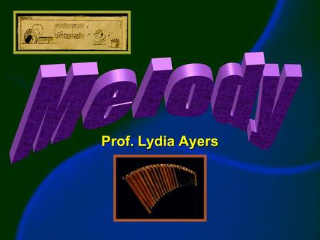 Prof. Lydia Ayers. Melodic Contours directions in which melodies movedirections in which melodies move.