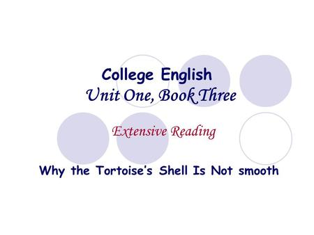 College English Unit One, Book Three Extensive Reading Why the Tortoise's Shell Is Not smooth.