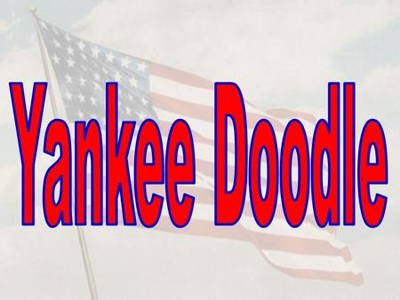 Yankee Doodle is one of the most popular American patriotic songs. However, despite its popularity, it started out as a song that made fun of American.