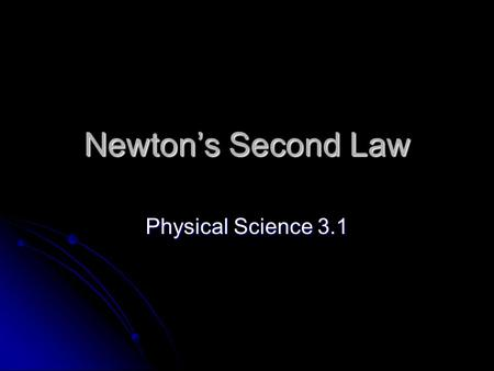 Newton's Second Law Physical Science 3.1. Force and Acceleration Greater force = greater acceleration Greater force = greater acceleration Applying force.